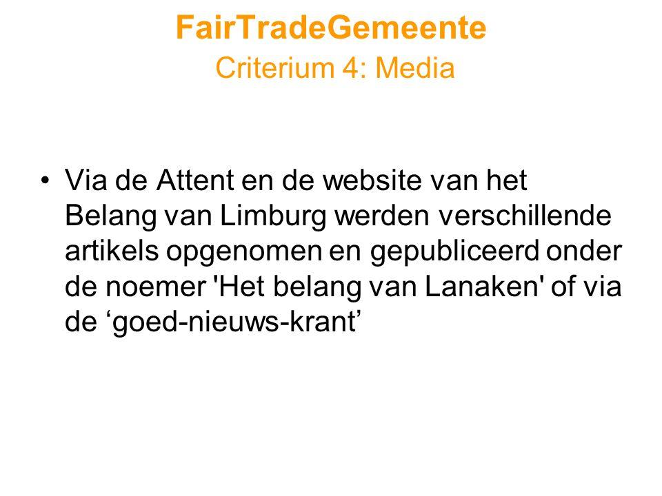 FairTradeGemeente Criterium 4: Media •Via de Attent en de website van het Belang van Limburg werden verschillende artikels opgenomen en gepubliceerd onder de noemer Het belang van Lanaken of via de 'goed-nieuws-krant'
