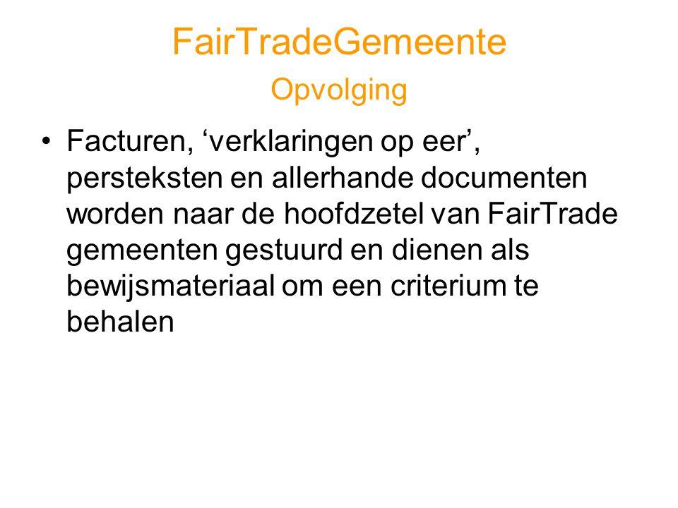 FairTradeGemeente Opvolging •Facturen, 'verklaringen op eer', persteksten en allerhande documenten worden naar de hoofdzetel van FairTrade gemeenten gestuurd en dienen als bewijsmateriaal om een criterium te behalen