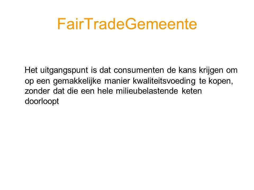 FairTradeGemeente Het uitgangspunt is dat consumenten de kans krijgen om op een gemakkelijke manier kwaliteitsvoeding te kopen, zonder dat die een hele milieubelastende keten doorloopt