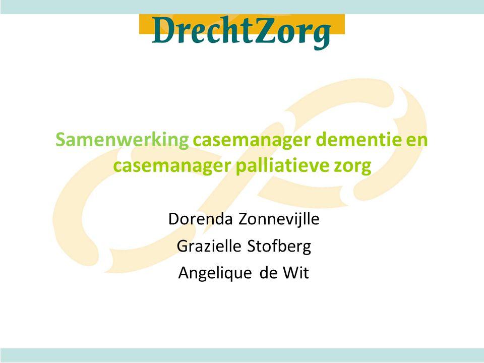 Samenwerking casemanager dementie en casemanager palliatieve zorg Dorenda Zonnevijlle Grazielle Stofberg Angelique de Wit