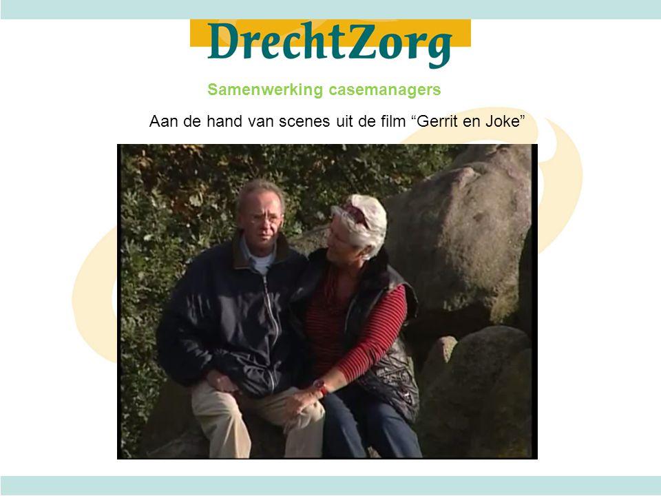 """Samenwerking casemanagers Aan de hand van scenes uit de film """"Gerrit en Joke"""""""