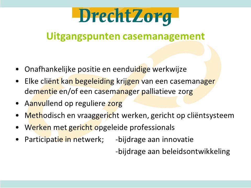 Uitgangspunten casemanagement •Onafhankelijke positie en eenduidige werkwijze •Elke cliënt kan begeleiding krijgen van een casemanager dementie en/of