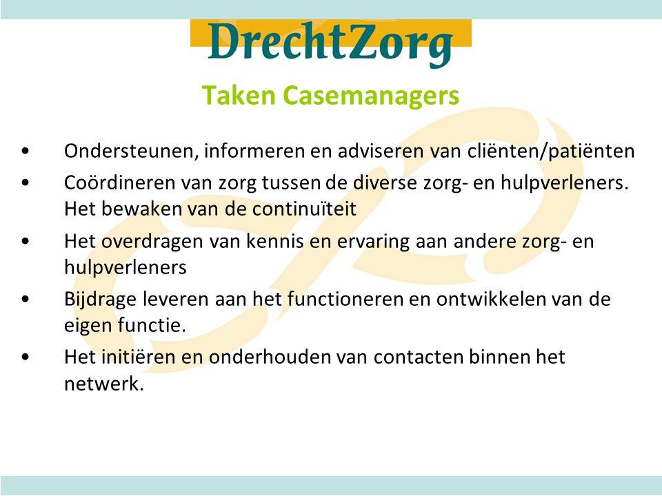 Taken Casemanagers •Ondersteunen, informeren en adviseren van cliënten/patiënten •Coördineren van zorg tussen de diverse zorg- en hulpverleners. Het b