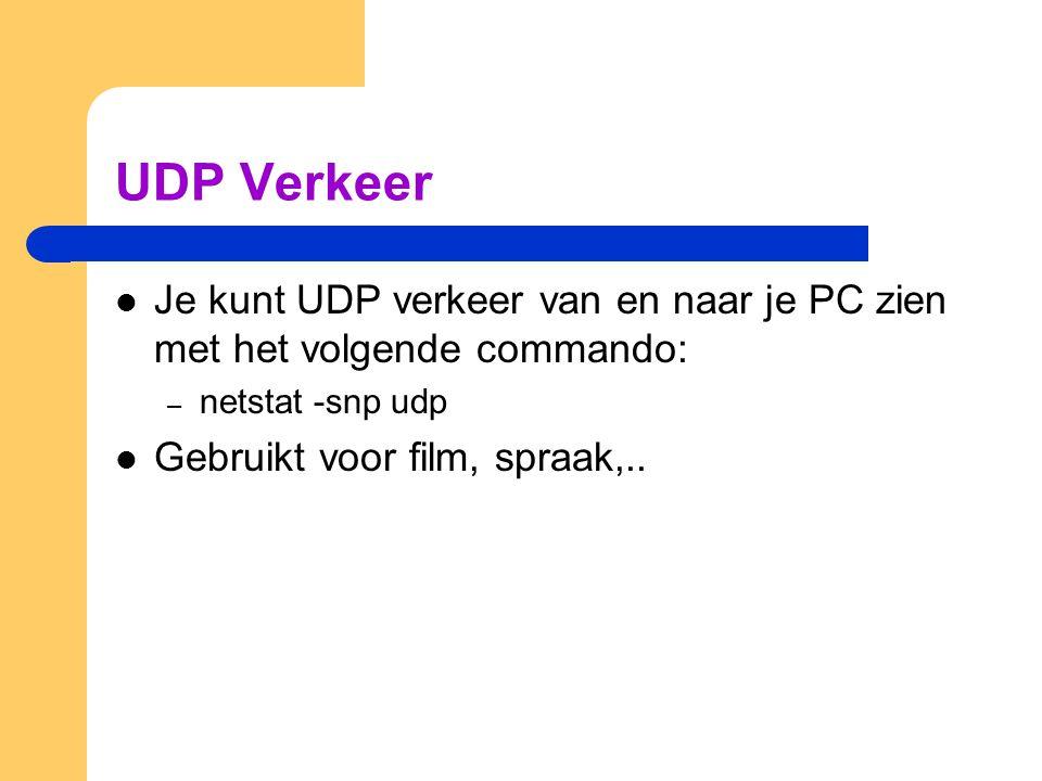 UDP Verkeer  Je kunt UDP verkeer van en naar je PC zien met het volgende commando: – netstat -snp udp  Gebruikt voor film, spraak,..
