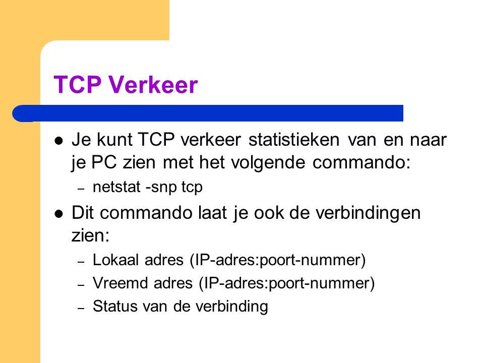 TCP Verkeer  Je kunt TCP verkeer statistieken van en naar je PC zien met het volgende commando: – netstat -snp tcp  Dit commando laat je ook de verb