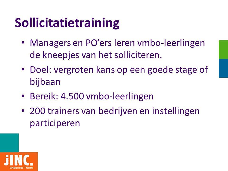 Sollicitatietraining • Managers en PO'ers leren vmbo-leerlingen de kneepjes van het solliciteren. • Doel: vergroten kans op een goede stage of bijbaan