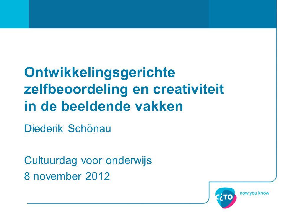 Ontwikkelingsgerichte zelfbeoordeling en creativiteit in de beeldende vakken Diederik Schönau Cultuurdag voor onderwijs 8 november 2012