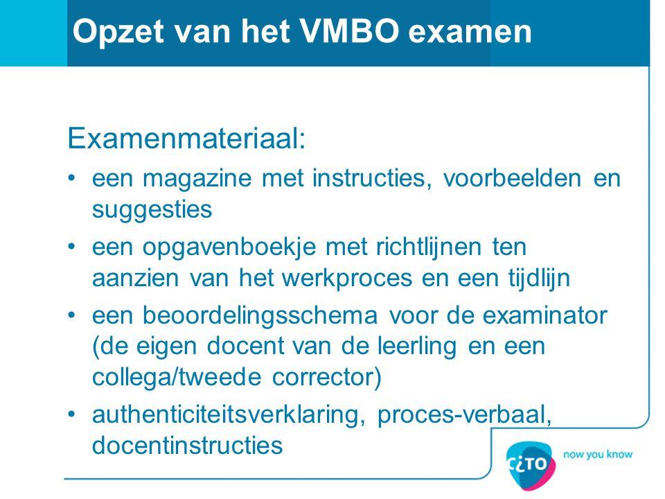 Opzet van het VMBO examen Examenmateriaal: •een magazine met instructies, voorbeelden en suggesties •een opgavenboekje met richtlijnen ten aanzien van