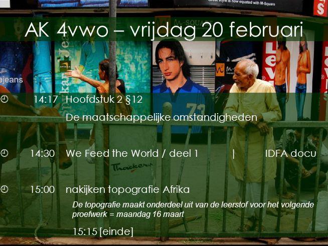 Op het snijpunt van culturen AK 4vwo – vrijdag 20 februari  14:17Hoofdstuk 2 §12 De maatschappelijke omstandigheden  14:30We Feed the World / deel 1