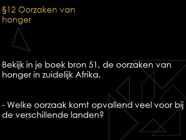 §12 Oorzaken van honger Bekijk in je boek bron 51, de oorzaken van honger in zuidelijk Afrika. - Welke oorzaak komt opvallend veel voor bij de verschi