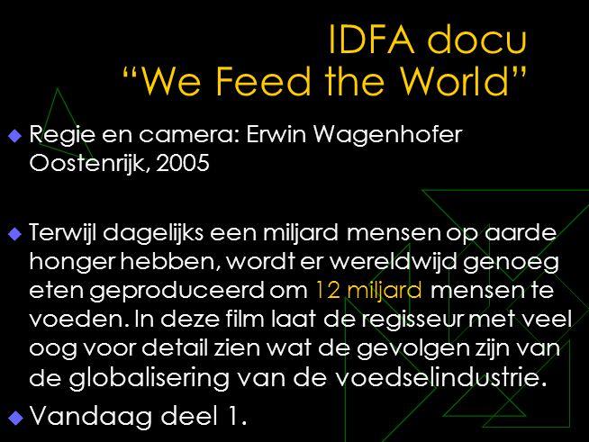 """IDFA docu """"We Feed the World""""  Regie en camera: Erwin Wagenhofer Oostenrijk, 2005  Terwijl dagelijks een miljard mensen op aarde honger hebben, word"""