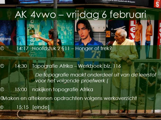 Op het snijpunt van culturen AK 4vwo – vrijdag 6 februari  14:17Hoofdstuk 2 §11 – Honger of trek?  14:30Topografie Afrika – Werkboek blz. 116 De top