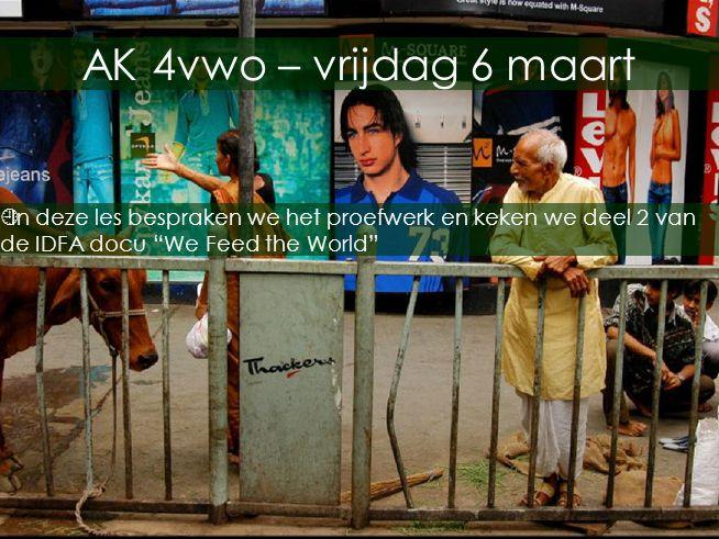 """Op het snijpunt van culturen AK 4vwo – vrijdag 6 maart  In deze les bespraken we het proefwerk en keken we deel 2 van de IDFA docu """"We Feed the World"""