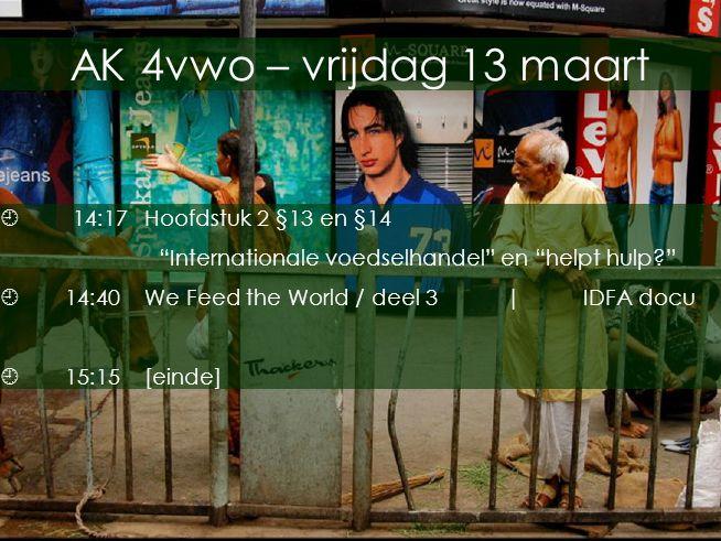 """Op het snijpunt van culturen AK 4vwo – vrijdag 13 maart  14:17Hoofdstuk 2 §13 en §14 """"Internationale voedselhandel"""" en """"helpt hulp?""""  14:40We Feed t"""