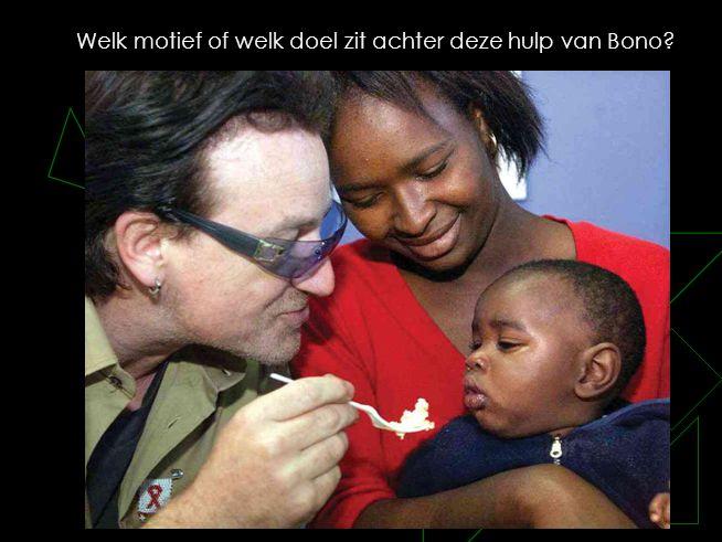 Welk motief of welk doel zit achter deze hulp van Bono?