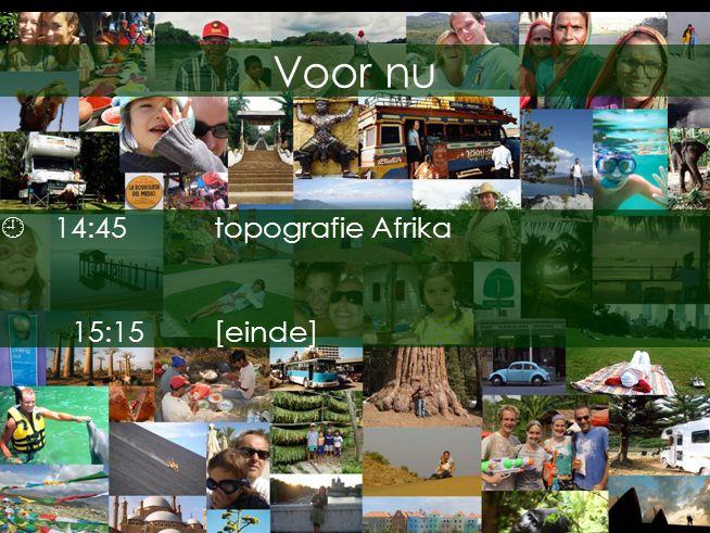 Voor nu  14:45topografie Afrika 15:15[einde]