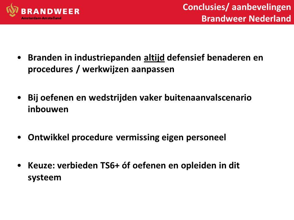 Conclusies/ aanbevelingen Brandweer Nederland •Branden in industriepanden altijd defensief benaderen en procedures / werkwijzen aanpassen •Bij oefenen