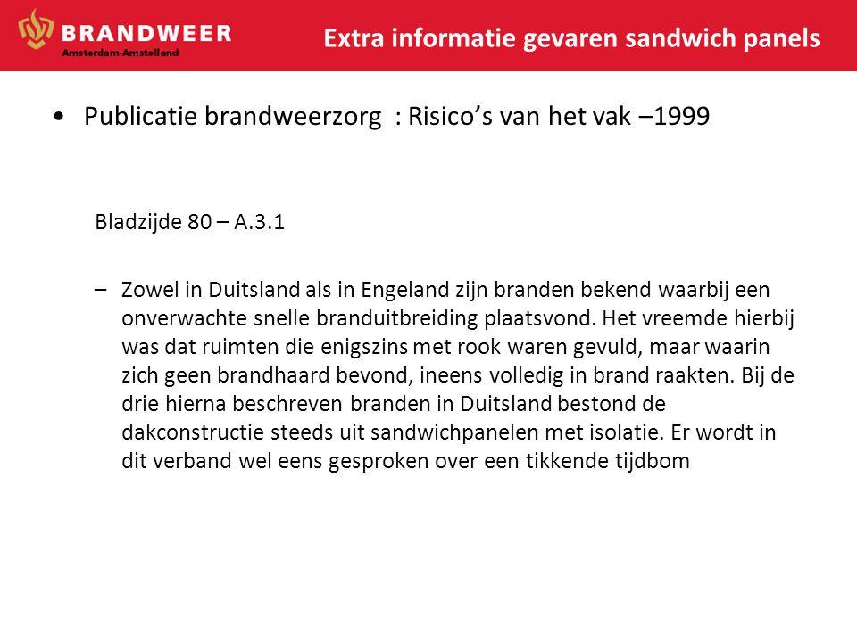 Extra informatie gevaren sandwich panels •Publicatie brandweerzorg : Risico's van het vak –1999 Bladzijde 80 – A.3.1 –Zowel in Duitsland als in Engela