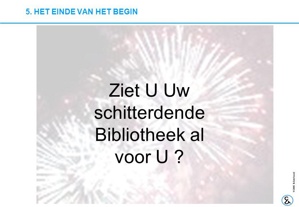 22 © 2006 &Samhoud 5. HET EINDE VAN HET BEGIN Ziet U Uw schitterdende Bibliotheek al voor U ?