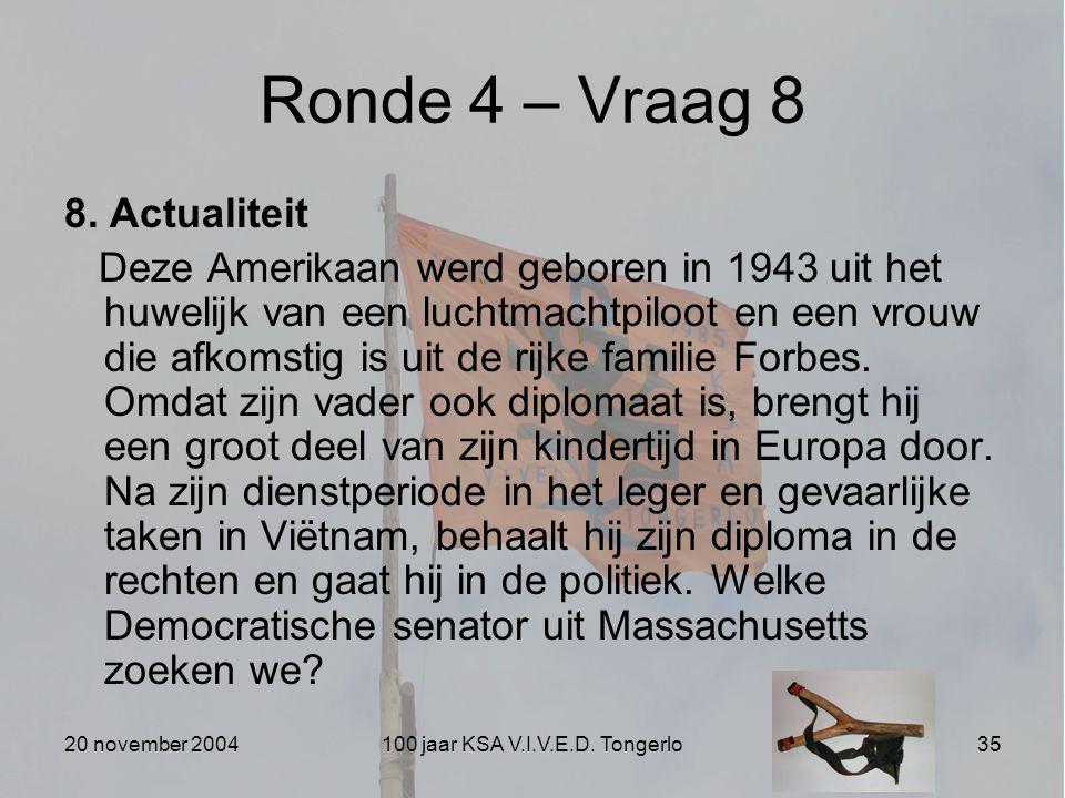 20 november 2004100 jaar KSA V.I.V.E.D. Tongerlo35 Ronde 4 – Vraag 8 8. Actualiteit Deze Amerikaan werd geboren in 1943 uit het huwelijk van een lucht