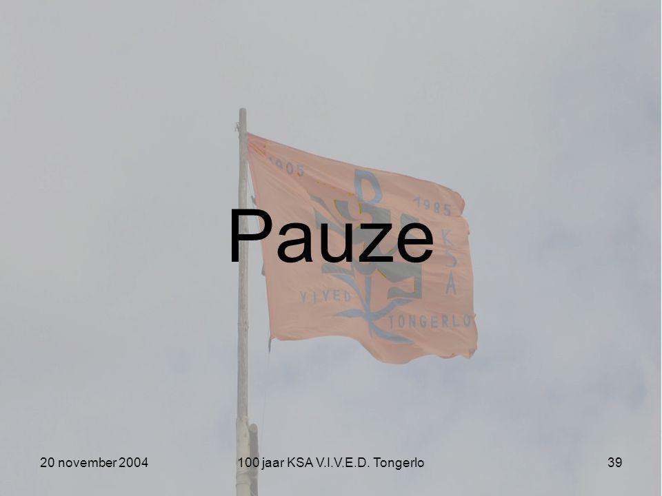 20 november 2004100 jaar KSA V.I.V.E.D. Tongerlo39 Pauze