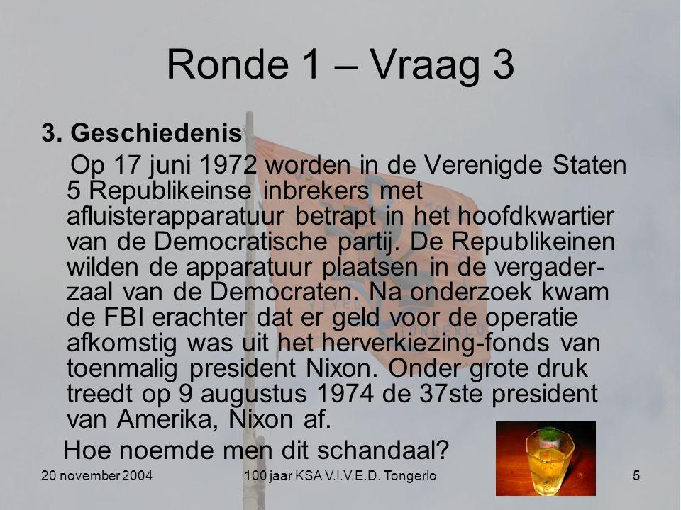 20 november 2004100 jaar KSA V.I.V.E.D. Tongerlo5 Ronde 1 – Vraag 3 3. Geschiedenis Op 17 juni 1972 worden in de Verenigde Staten 5 Republikeinse inbr
