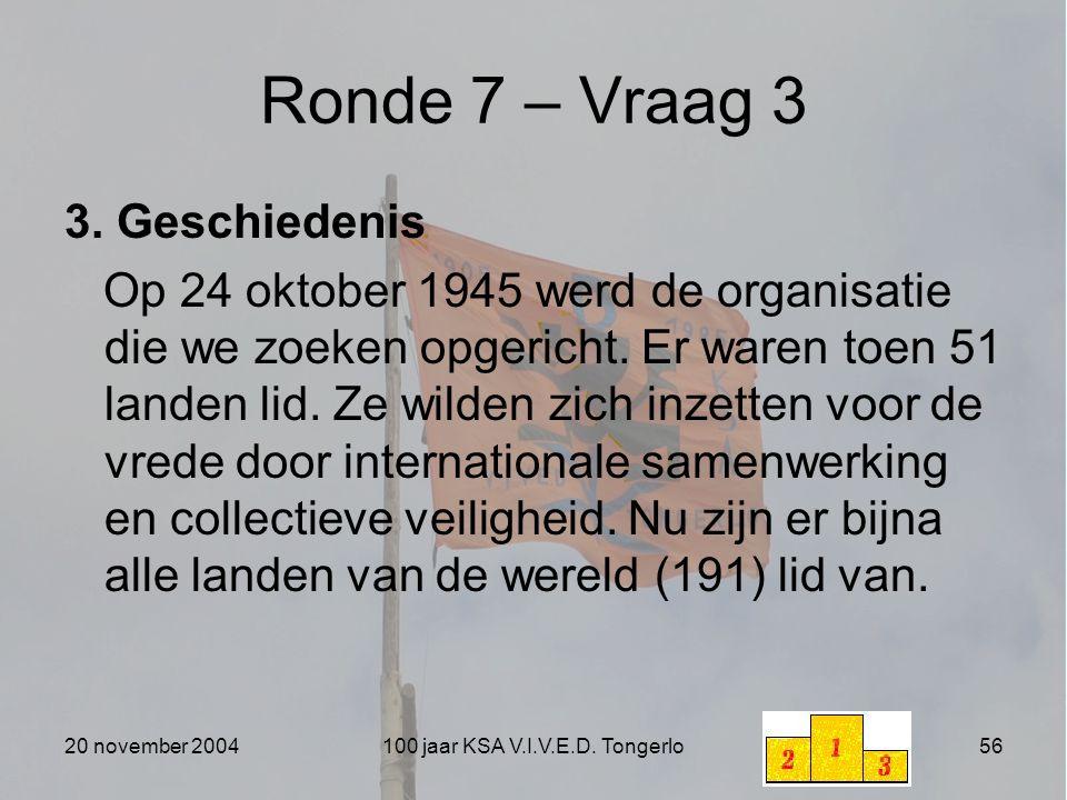 20 november 2004100 jaar KSA V.I.V.E.D. Tongerlo56 Ronde 7 – Vraag 3 3. Geschiedenis Op 24 oktober 1945 werd de organisatie die we zoeken opgericht. E