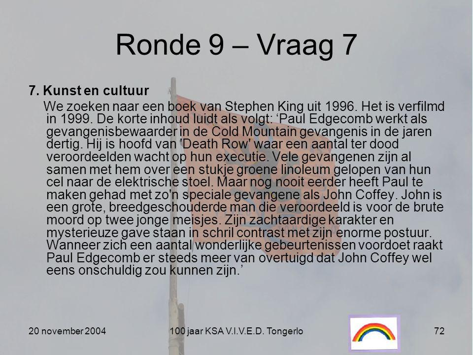 20 november 2004100 jaar KSA V.I.V.E.D. Tongerlo72 Ronde 9 – Vraag 7 7. Kunst en cultuur We zoeken naar een boek van Stephen King uit 1996. Het is ver