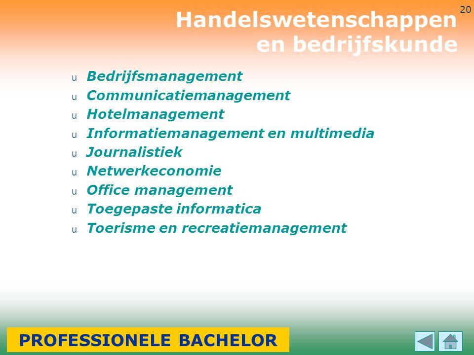 3-7-2014 20 u Bedrijfsmanagement u Communicatiemanagement u Hotelmanagement u Informatiemanagement en multimedia u Journalistiek u Netwerkeconomie u O