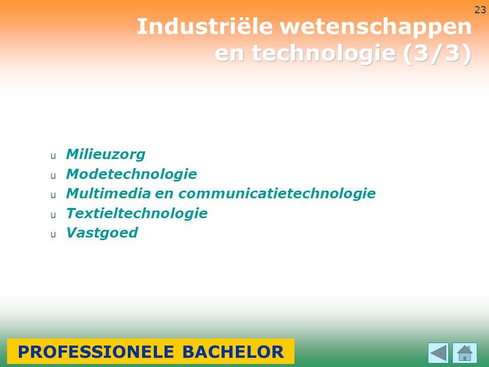 3-7-2014 23 u Milieuzorg u Modetechnologie u Multimedia en communicatietechnologie u Textieltechnologie u Vastgoed en technologie (3/3) Industriële we