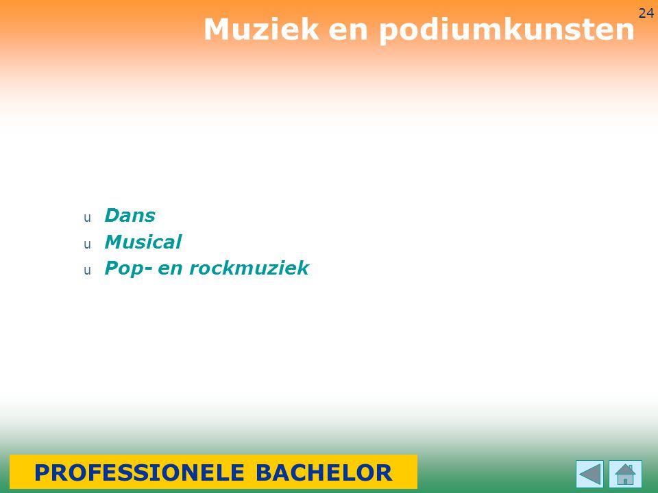 3-7-2014 24 u Dans u Musical u Pop- en rockmuziek Muziek en podiumkunsten PROFESSIONELE BACHELOR