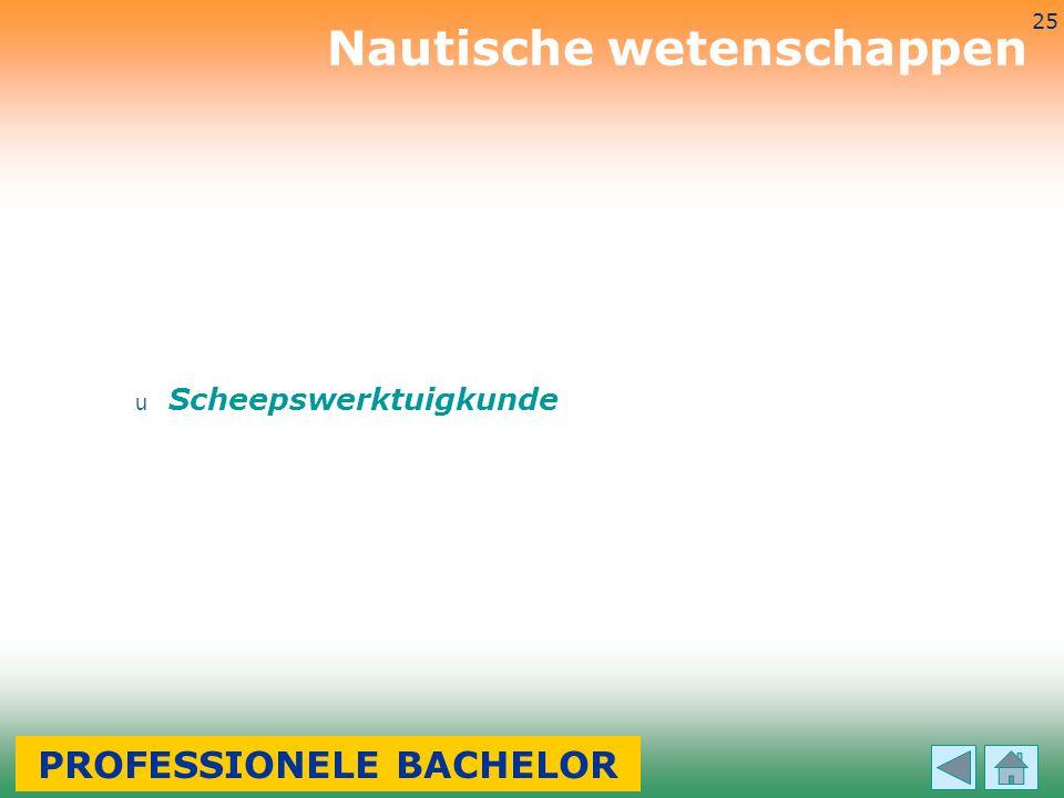 3-7-2014 25 u Scheepswerktuigkunde Nautische wetenschappen PROFESSIONELE BACHELOR