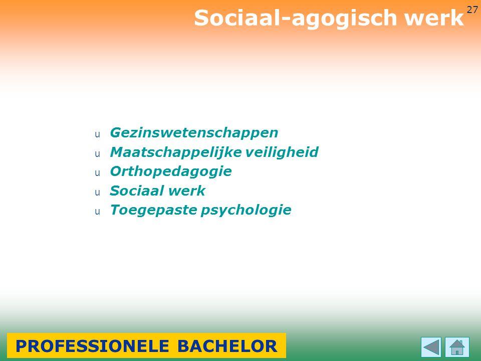 3-7-2014 27 u Gezinswetenschappen u Maatschappelijke veiligheid u Orthopedagogie u Sociaal werk u Toegepaste psychologie Sociaal-agogisch werk PROFESS