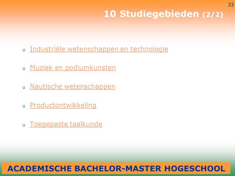 3-7-2014 33 10 Studiegebieden (2/2) u Industriële wetenschappen en technologie Industriële wetenschappen en technologie u Muziek en podiumkunsten Muzi
