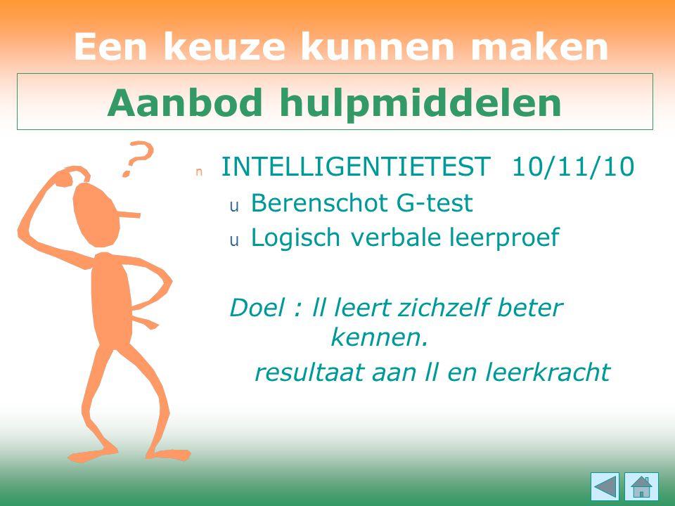 n INTELLIGENTIETEST 10/11/10 u Berenschot G-test u Logisch verbale leerproef Doel : ll leert zichzelf beter kennen. resultaat aan ll en leerkracht Een