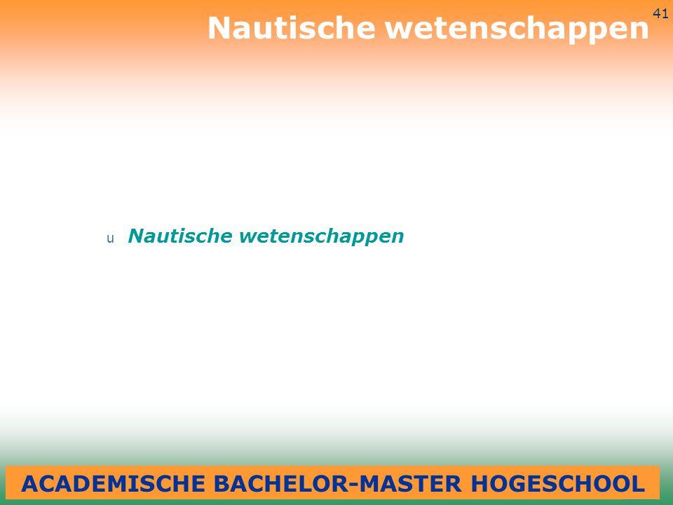 3-7-2014 41 u Nautische wetenschappen Nautische wetenschappen ACADEMISCHE BACHELOR-MASTER HOGESCHOOL