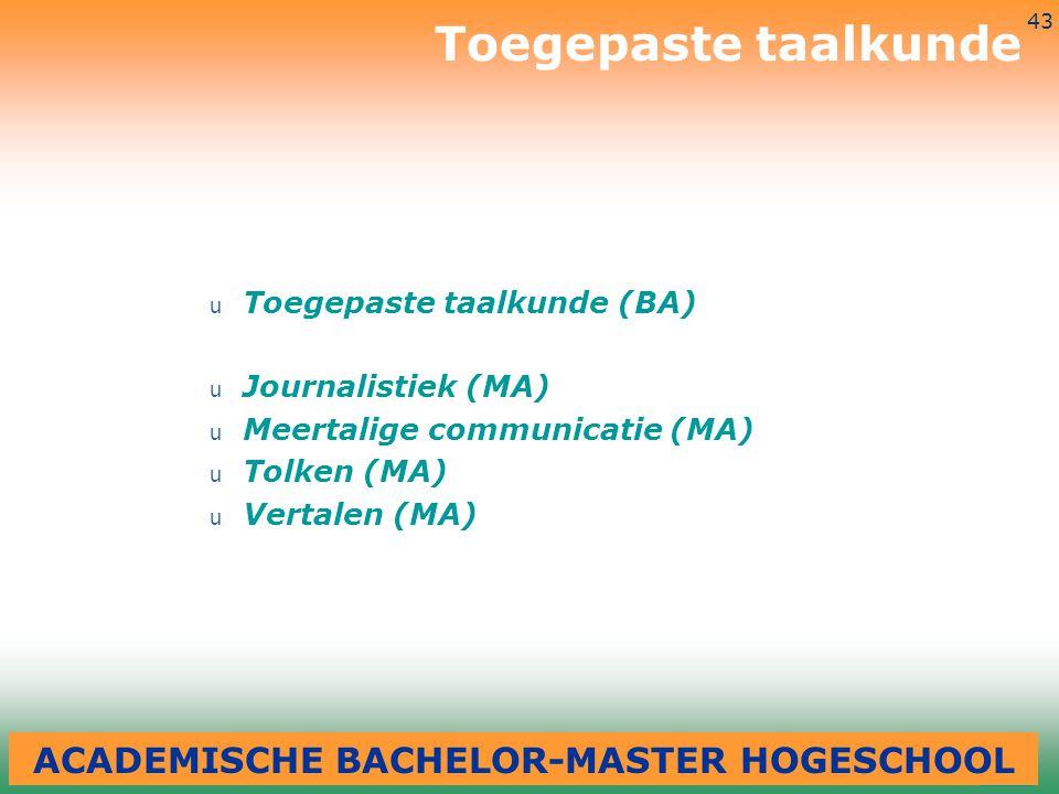 3-7-2014 43 u Toegepaste taalkunde (BA) u Journalistiek (MA) u Meertalige communicatie (MA) u Tolken (MA) u Vertalen (MA) Toegepaste taalkunde ACADEMI