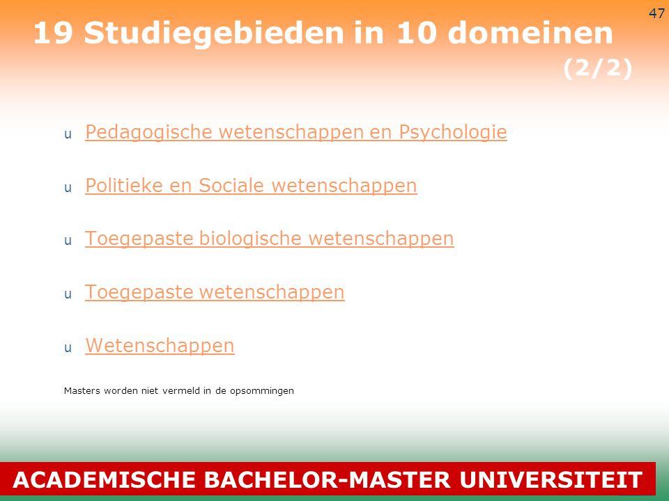 3-7-2014 47 19 Studiegebieden in 10 domeinen (2/2) u Pedagogische wetenschappen en Psychologie Pedagogische wetenschappen en Psychologie u Politieke e