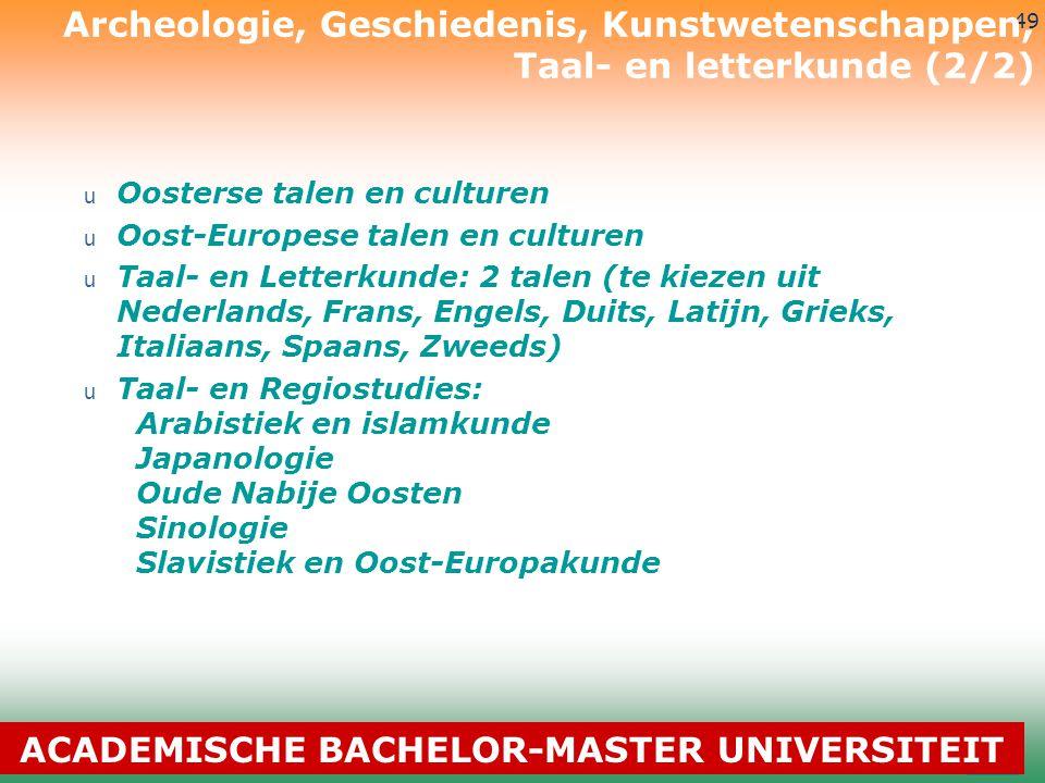 3-7-2014 49 u Oosterse talen en culturen u Oost-Europese talen en culturen u Taal- en Letterkunde: 2 talen (te kiezen uit Nederlands, Frans, Engels, D