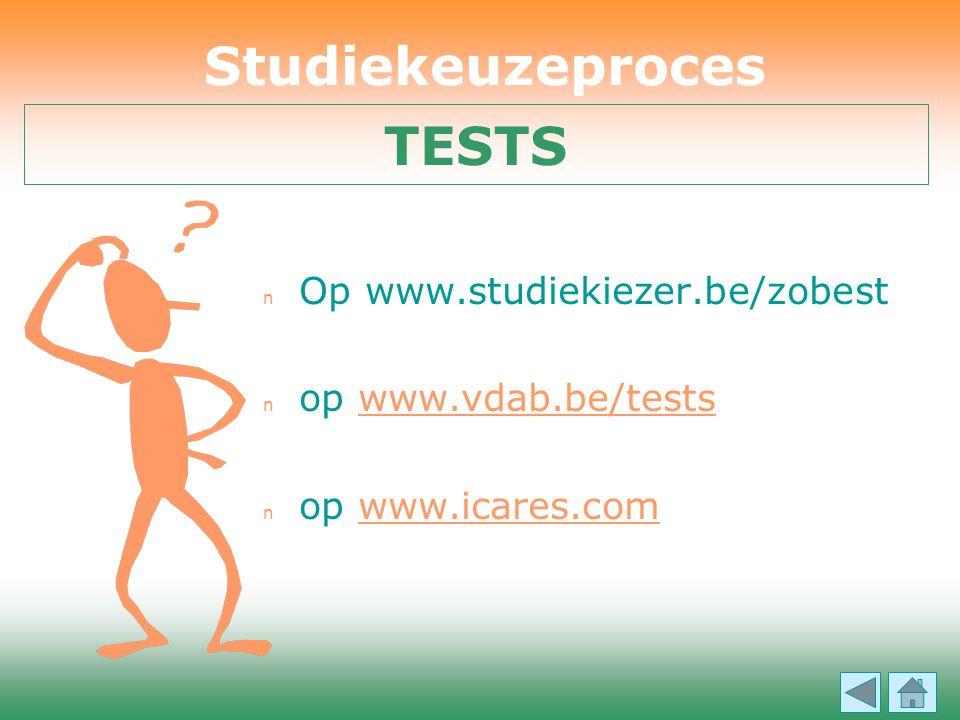 n Op www.studiekiezer.be/zobest n op www.vdab.be/testswww.vdab.be/tests n op www.icares.comwww.icares.com Studiekeuzeproces TESTS