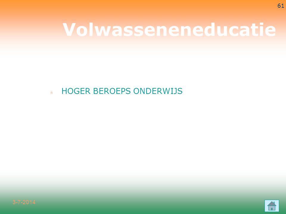 3-7-2014 61 n HOGER BEROEPS ONDERWIJS Volwasseneneducatie