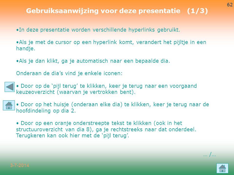 3-7-2014 62 Gebruiksaanwijzing voor deze presentatie (1/3) •In deze presentatie worden verschillende hyperlinks gebruikt. •Als je met de cursor op een