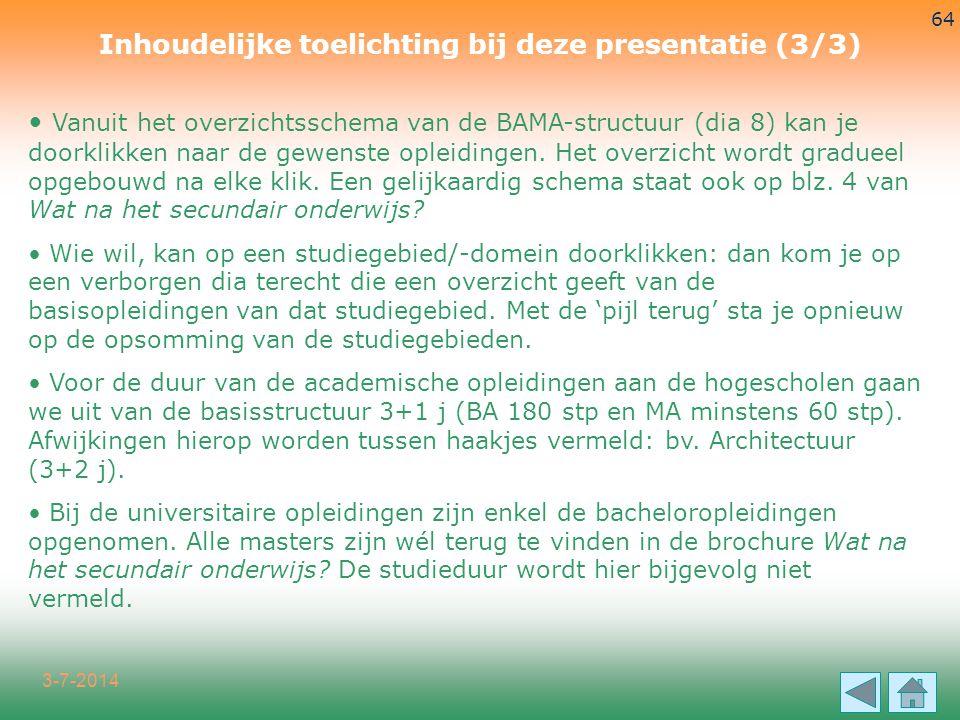 3-7-2014 64 • Vanuit het overzichtsschema van de BAMA-structuur (dia 8) kan je doorklikken naar de gewenste opleidingen. Het overzicht wordt gradueel