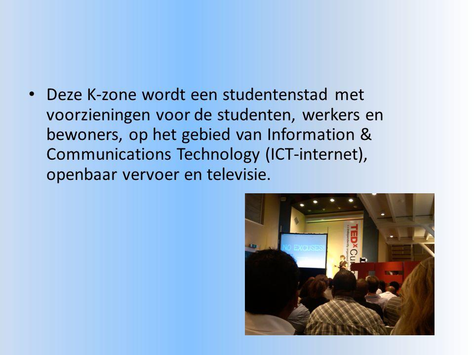 • Deze K-zone wordt een studentenstad met voorzieningen voor de studenten, werkers en bewoners, op het gebied van Information & Communications Technology (ICT-internet), openbaar vervoer en televisie.