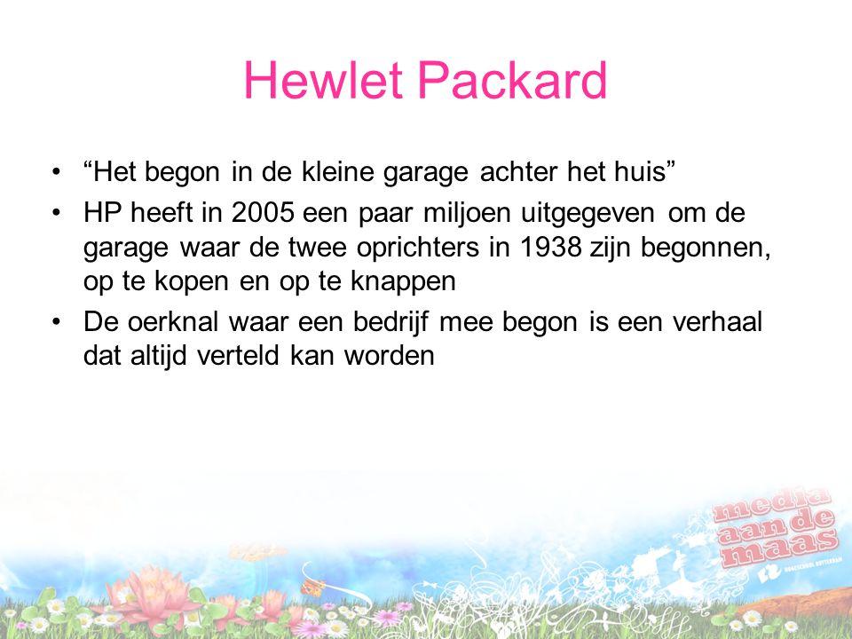 Hewlet Packard • Het begon in de kleine garage achter het huis •HP heeft in 2005 een paar miljoen uitgegeven om de garage waar de twee oprichters in 1938 zijn begonnen, op te kopen en op te knappen •De oerknal waar een bedrijf mee begon is een verhaal dat altijd verteld kan worden