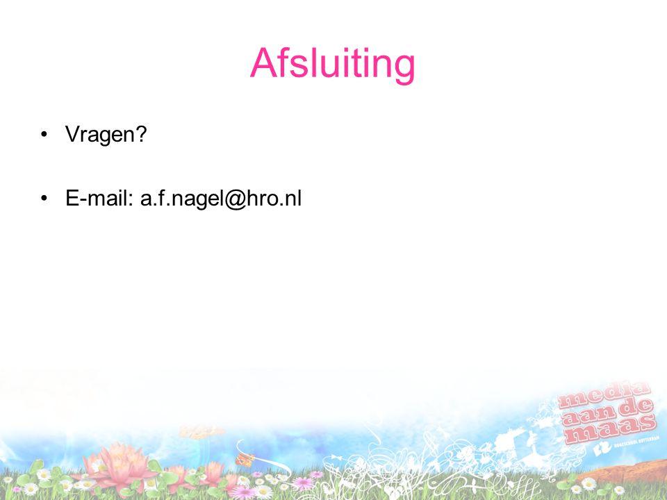 Afsluiting •Vragen •E-mail: a.f.nagel@hro.nl