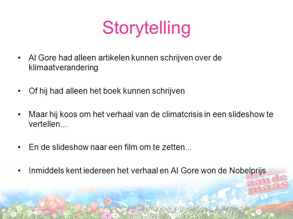 Storytelling •Al Gore had alleen artikelen kunnen schrijven over de klimaatverandering •Of hij had alleen het boek kunnen schrijven •Maar hij koos om het verhaal van de climatcrisis in een slideshow te vertellen...