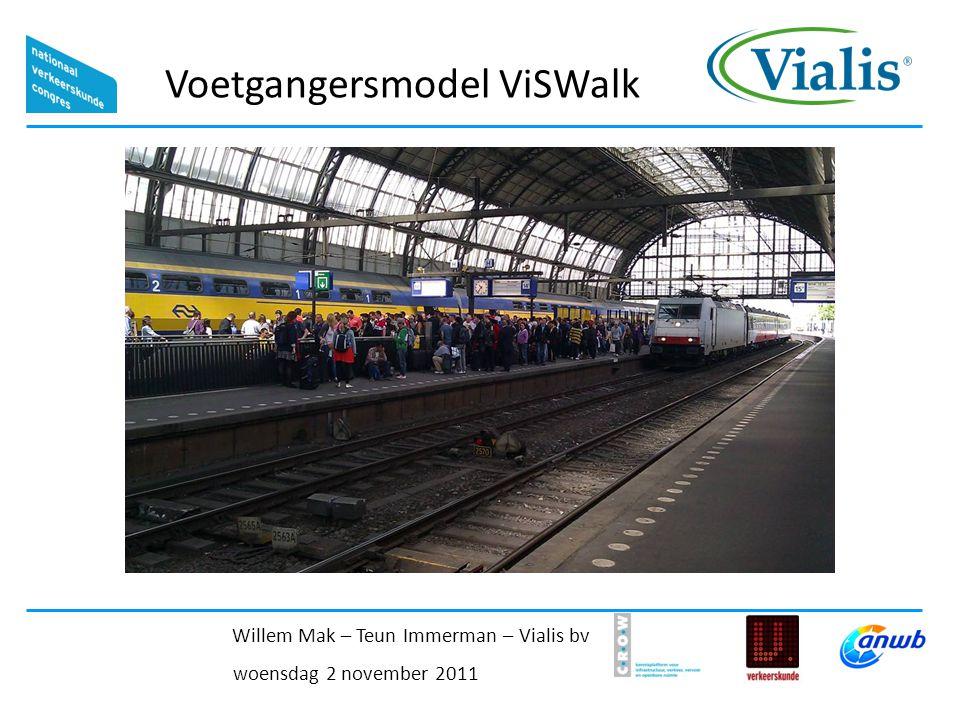 Voetgangersmodel ViSWalk woensdag 2 november 2011 Willem Mak – Teun Immerman – Vialis bv