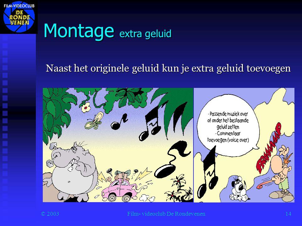 © 2003Film- videoclub De Rondevenen14 Montage extra geluid Naast het originele geluid kun je extra geluid toevoegen