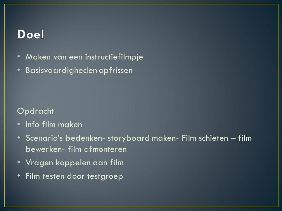 • Maken van een instructiefilmpje • Basisvaardigheden opfrissen Opdracht • Info film maken • Scenario's bedenken- storyboard maken- Film schieten – fi